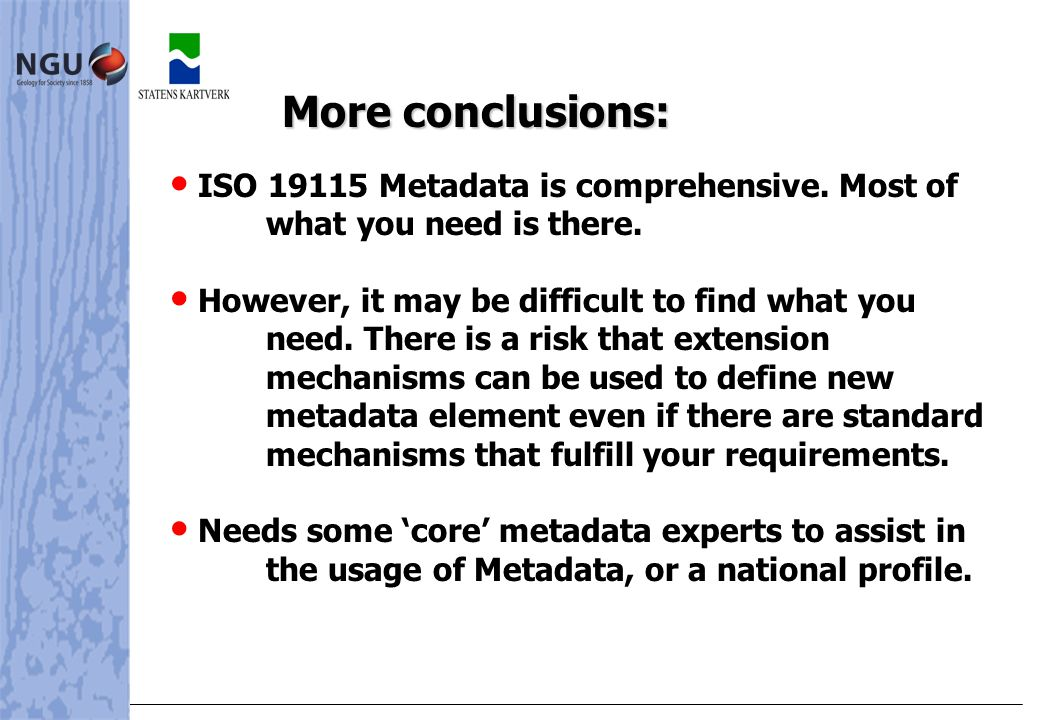 • • ISO Metadata is comprehensive. Most of what you need is there.