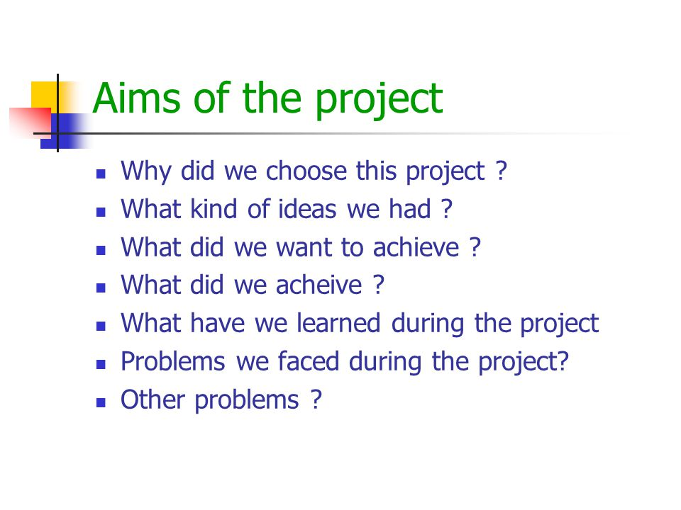 Aims of the project  Why did we choose this project .