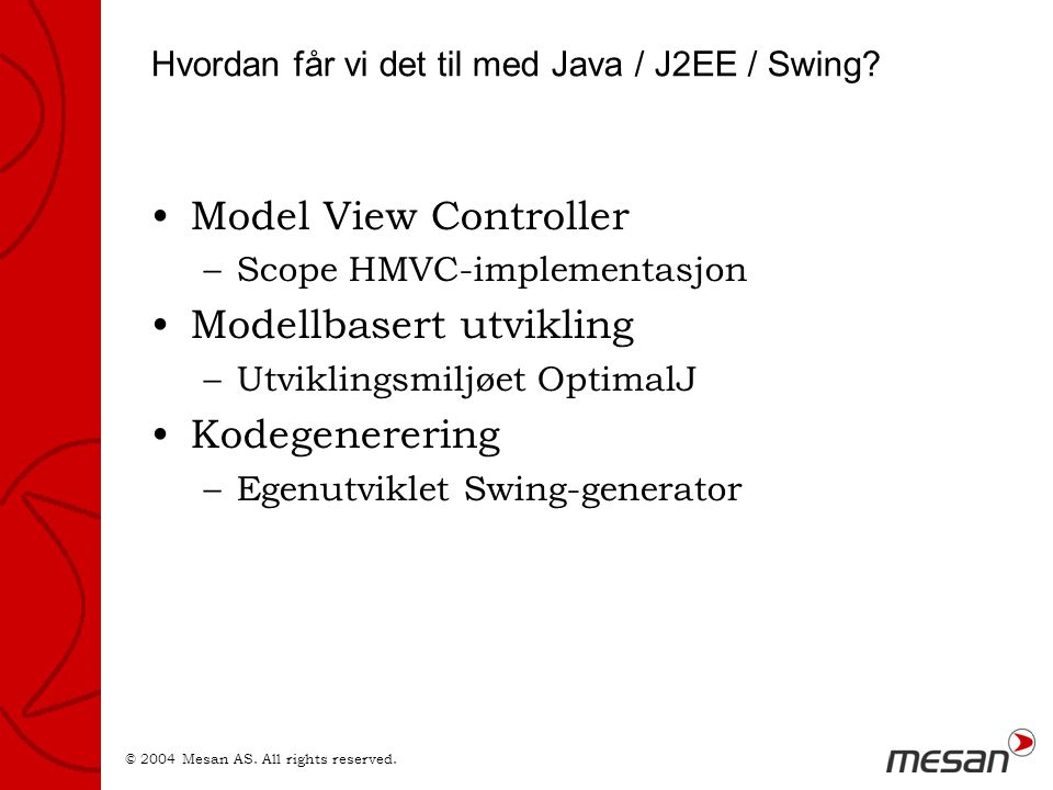 © 2004 Mesan AS. All rights reserved. Hvordan får vi det til med Java / J2EE / Swing.