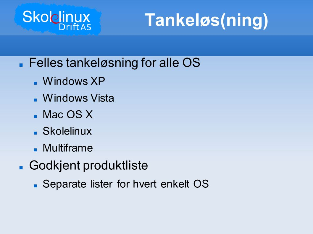Tankeløs(ning)  Felles tankeløsning for alle OS  Windows XP  Windows Vista  Mac OS X  Skolelinux  Multiframe  Godkjent produktliste  Separate lister for hvert enkelt OS