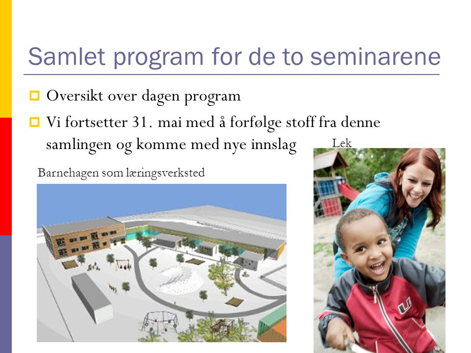Samlet program for de to seminarene  Oversikt over dagen program  Vi fortsetter 31.