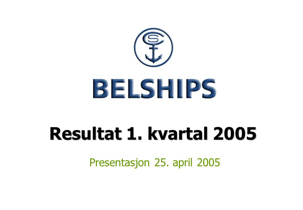 Resultat 1. kvartal 2005 Presentasjon 25. april 2005