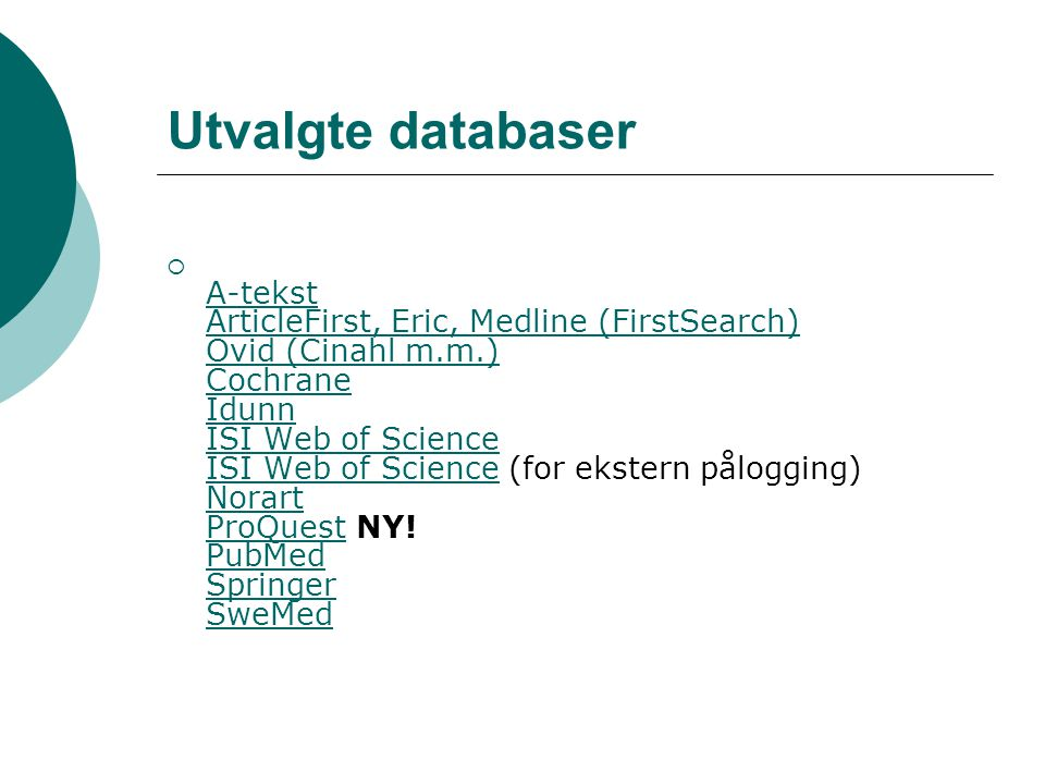 Utvalgte databaser  A-tekst ArticleFirst, Eric, Medline (FirstSearch) Ovid (Cinahl m.m.) Cochrane Idunn ISI Web of Science ISI Web of Science (for ekstern pålogging) Norart ProQuest NY.