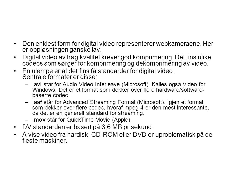 •Den enklest form for digital video representerer webkameraene.
