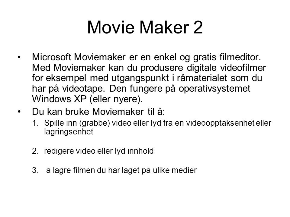 Movie Maker 2 •Microsoft Moviemaker er en enkel og gratis filmeditor.