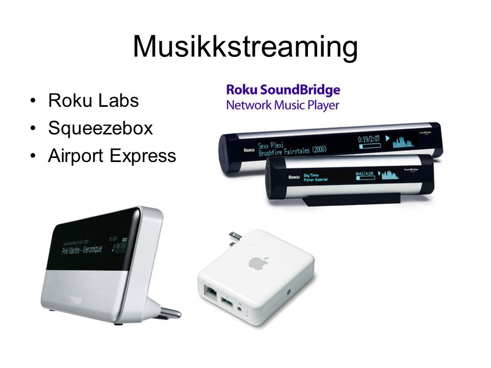 Musikkstreaming •Roku Labs •Squeezebox •Airport Express