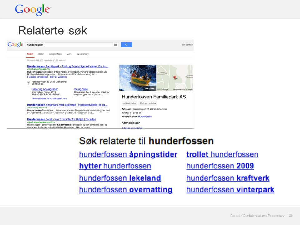 Google Confidential and Proprietary 20 Google Confidential and Proprietary 20 Relaterte søk