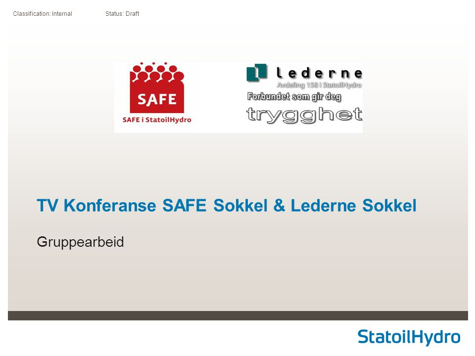 Classification: Internal Status: Draft TV Konferanse SAFE Sokkel & Lederne Sokkel Gruppearbeid