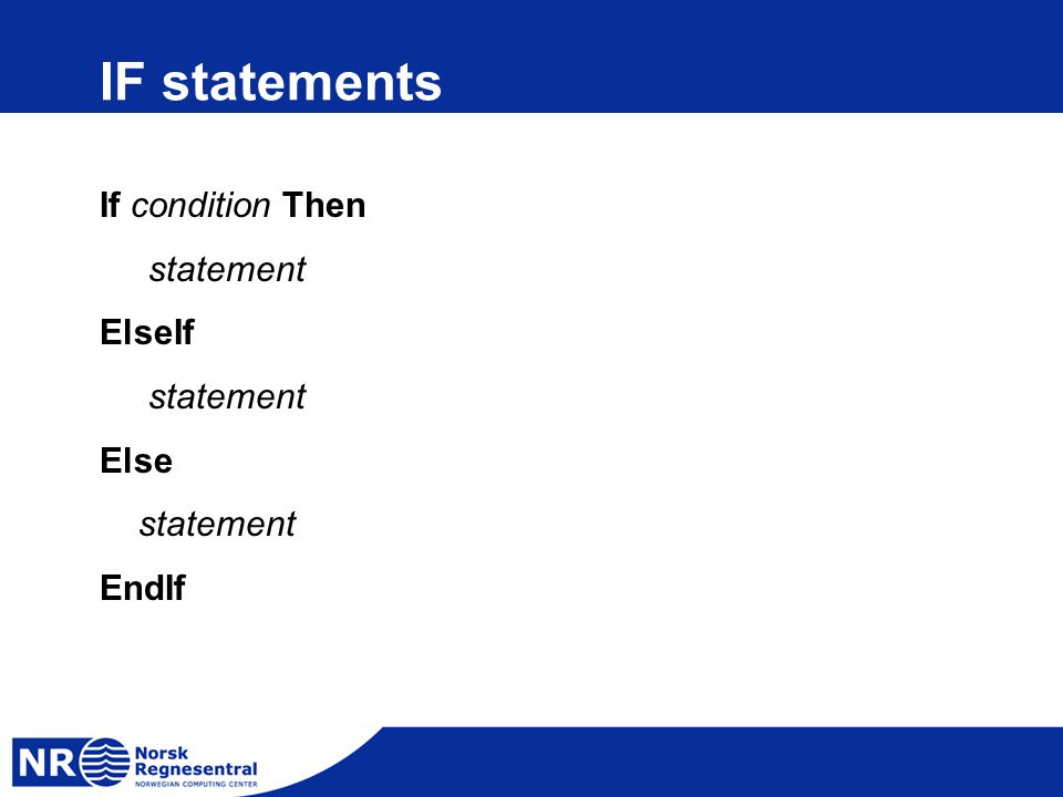 IF statements If condition Then statement ElseIf statement Else statement EndIf