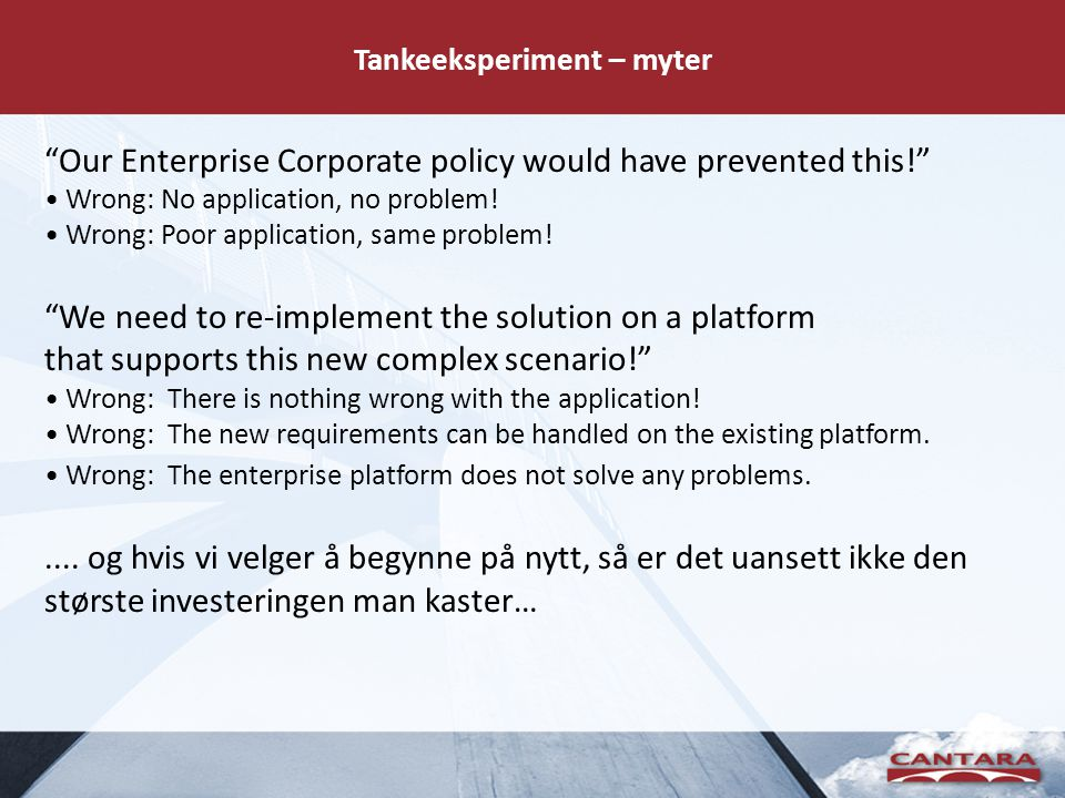 Tankeeksperiment – myter Our Enterprise Corporate policy would have prevented this! • Wrong: No application, no problem.