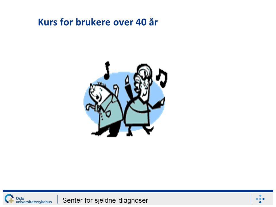 Senter for sjeldne diagnoser Kurs for brukere over 40 år