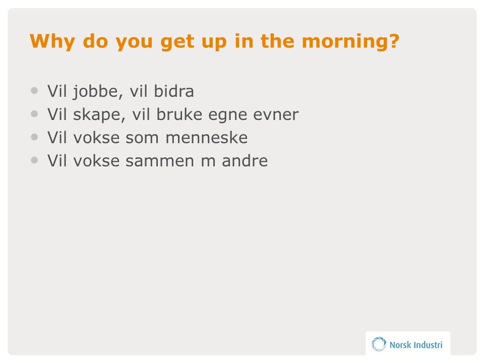 Why do you get up in the morning.