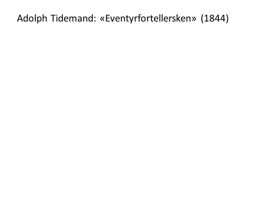 Adolph Tidemand: «Eventyrfortellersken» (1844)