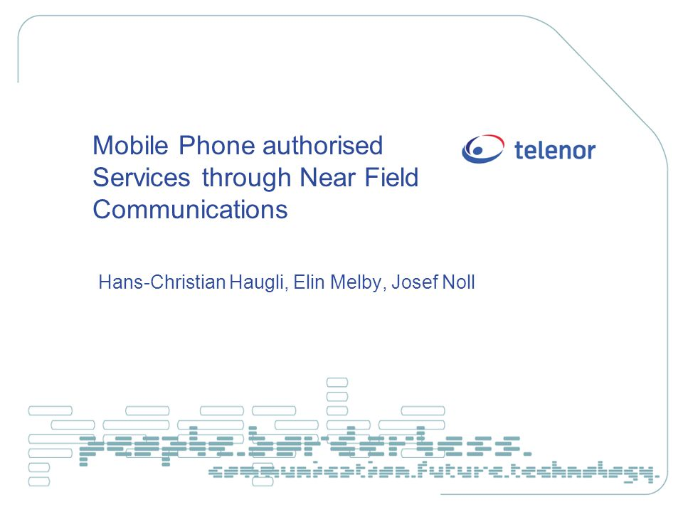 Mobile Phone authorised Services through Near Field Communications Hans-Christian Haugli, Elin Melby, Josef Noll