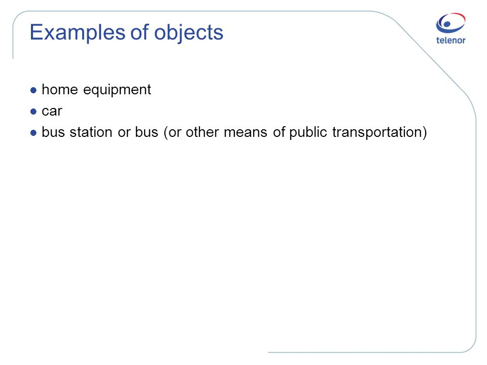 Examples of objects l home equipment l car l bus station or bus (or other means of public transportation)