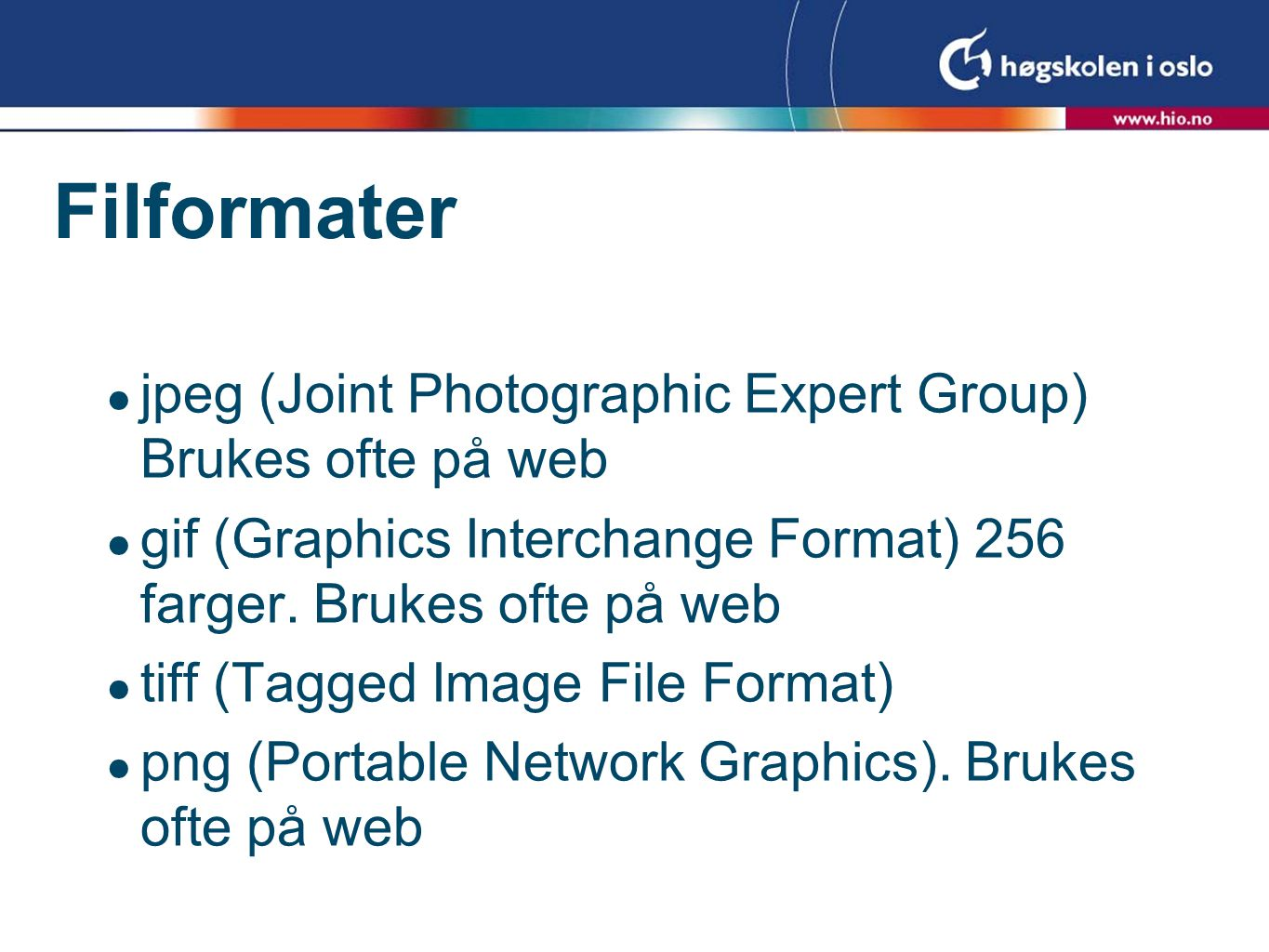 Filformater  jpeg (Joint Photographic Expert Group) Brukes ofte på web  gif (Graphics Interchange Format) 256 farger.