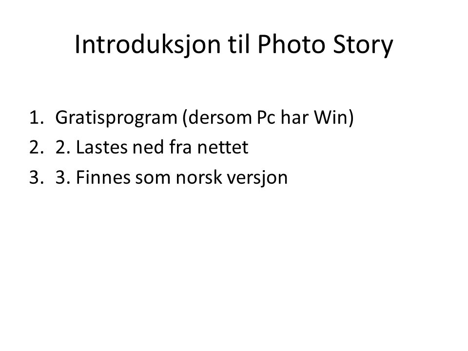 Introduksjon til Photo Story 1.Gratisprogram (dersom Pc har Win) 2.2.