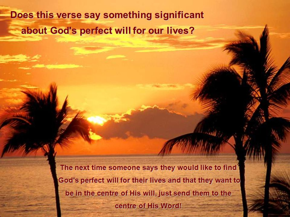 Does this verse say something significant about God s perfect will for our lives.