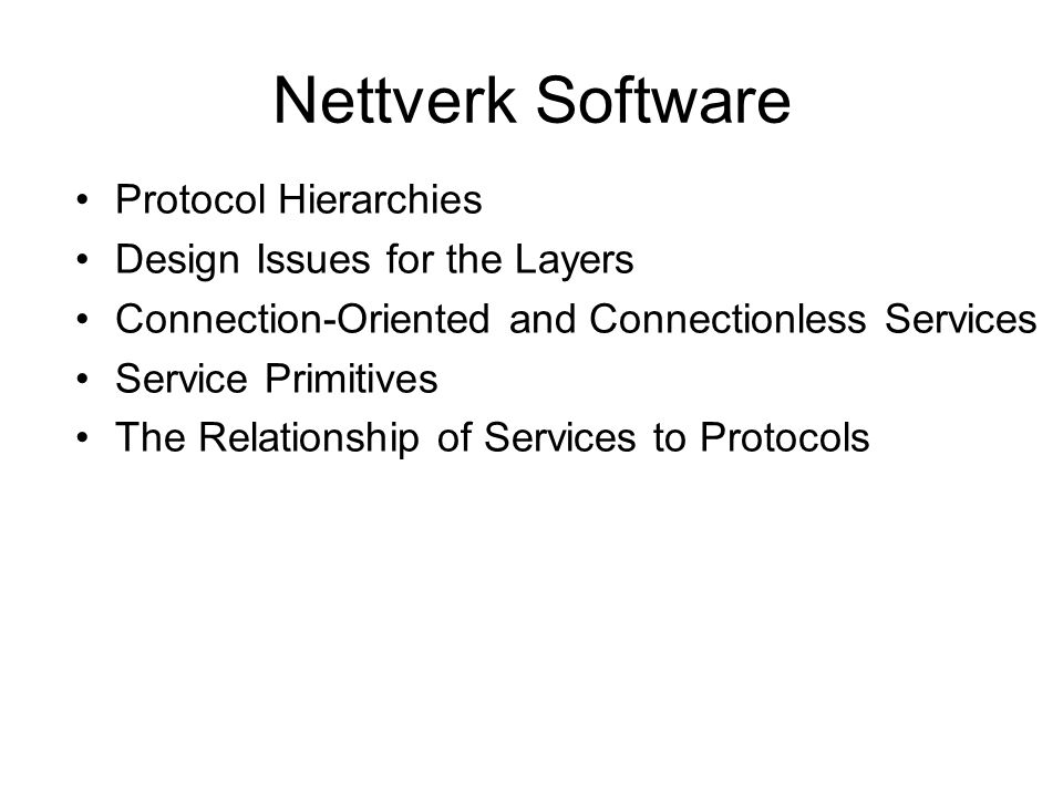 Nettverk Software Protocol Hierarchies Design Issues for the Layers Connection-Oriented and Connectionless Services Service Primitives The Relationship of Services to Protocols