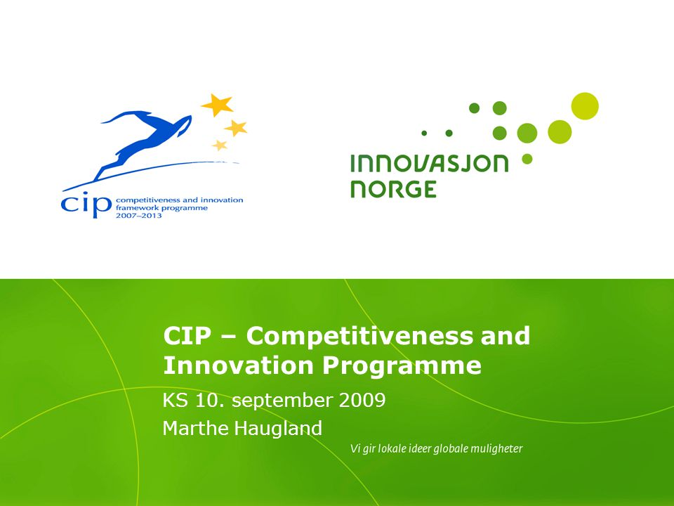 CIP – Competitiveness and Innovation Programme KS 10. september 2009 Marthe Haugland