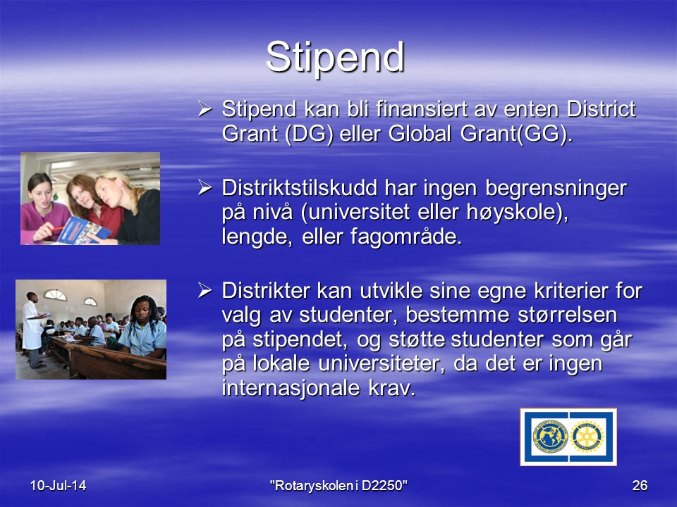 Stipend  Stipend kan bli finansiert av enten District Grant (DG) eller Global Grant(GG).