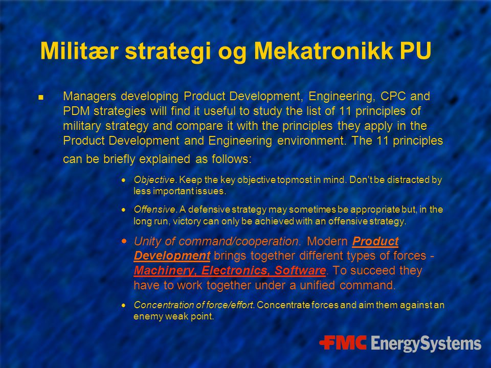Militær strategi og Mekatronikk PU n Managers developing Product Development, Engineering, CPC and PDM strategies will find it useful to study the list of 11 principles of military strategy and compare it with the principles they apply in the Product Development and Engineering environment.