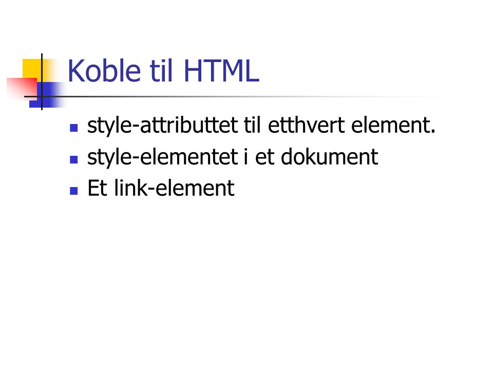 Koble til HTML style-attributtet til etthvert element.