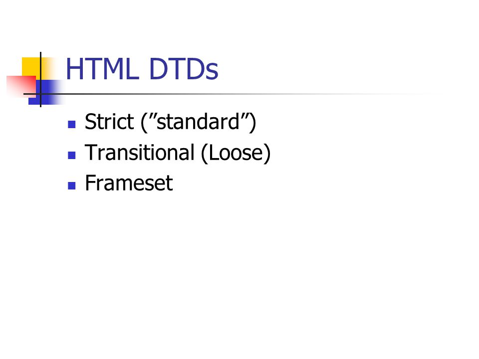 HTML DTDs Strict ( standard ) Transitional (Loose) Frameset