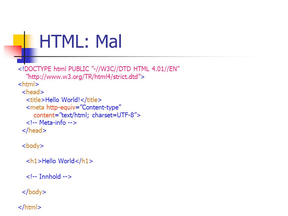 HTML: Mal <!DOCTYPE html PUBLIC -//W3C//DTD HTML 4.01//EN   > Hello World.