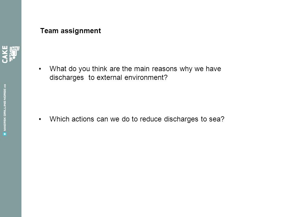 Team assignment What do you think are the main reasons why we have discharges to external environment.